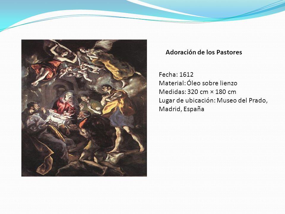Adoración de los Pastores Fecha: 1612 Material: Óleo sobre lienzo Medidas: 320 cm × 180 cm Lugar de ubicación: Museo del Prado, Madrid, España