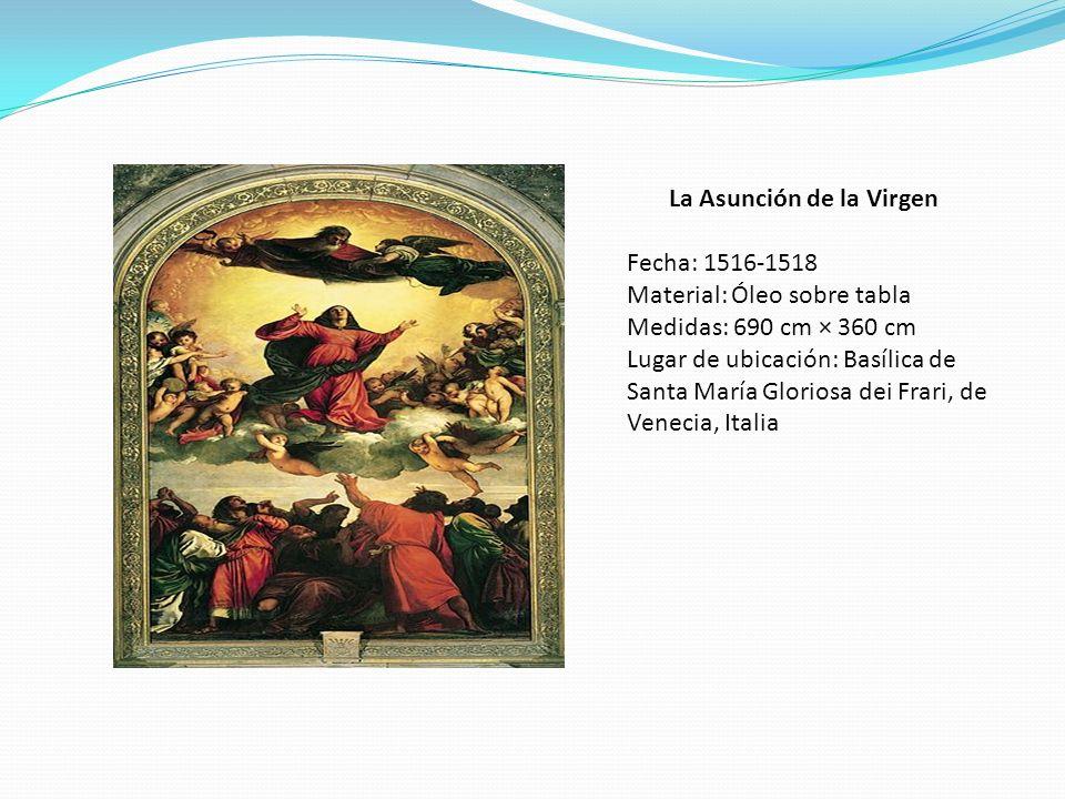 La Asunción de la Virgen Fecha: 1516-1518 Material: Óleo sobre tabla Medidas: 690 cm × 360 cm Lugar de ubicación: Basílica de Santa María Gloriosa dei