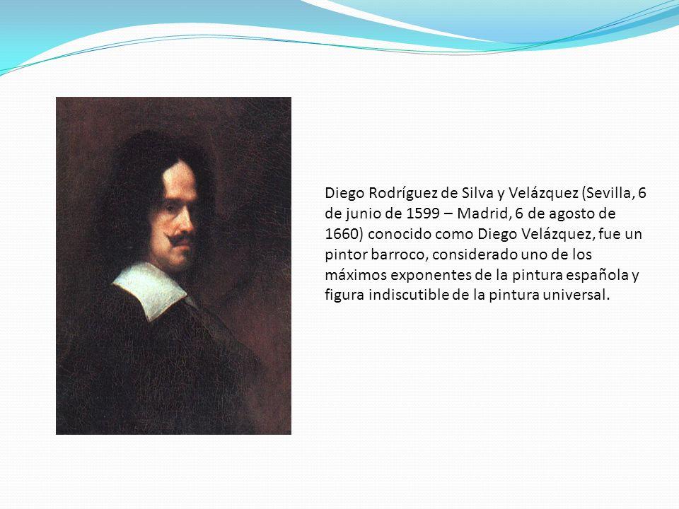 Diego Rodríguez de Silva y Velázquez (Sevilla, 6 de junio de 1599 – Madrid, 6 de agosto de 1660) conocido como Diego Velázquez, fue un pintor barroco,