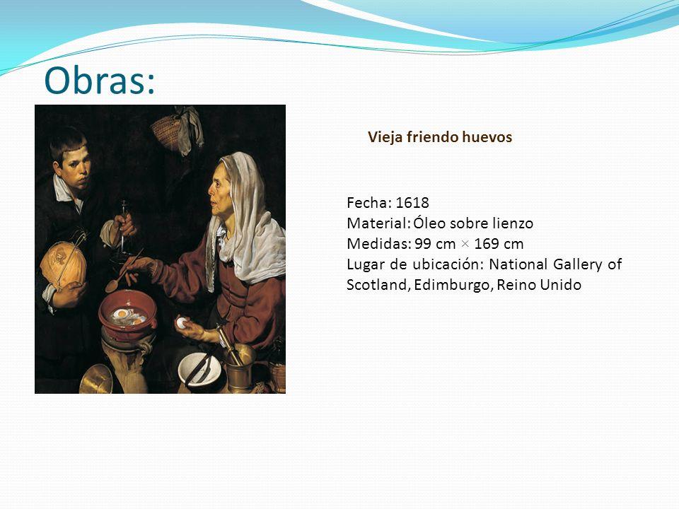 Obras: Vieja friendo huevos Fecha: 1618 Material: Óleo sobre lienzo Medidas: 99 cm × 169 cm Lugar de ubicación: National Gallery of Scotland, Edimburg