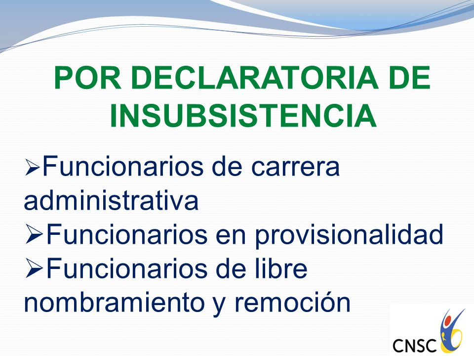 POR DECLARATORIA DE INSUBSISTENCIA Funcionarios de carrera administrativa Funcionarios en provisionalidad Funcionarios de libre nombramiento y remoció