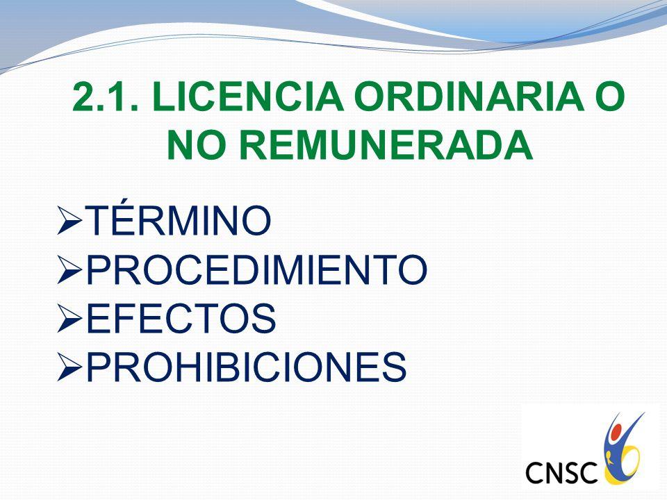 2.1. LICENCIA ORDINARIA O NO REMUNERADA TÉRMINO PROCEDIMIENTO EFECTOS PROHIBICIONES