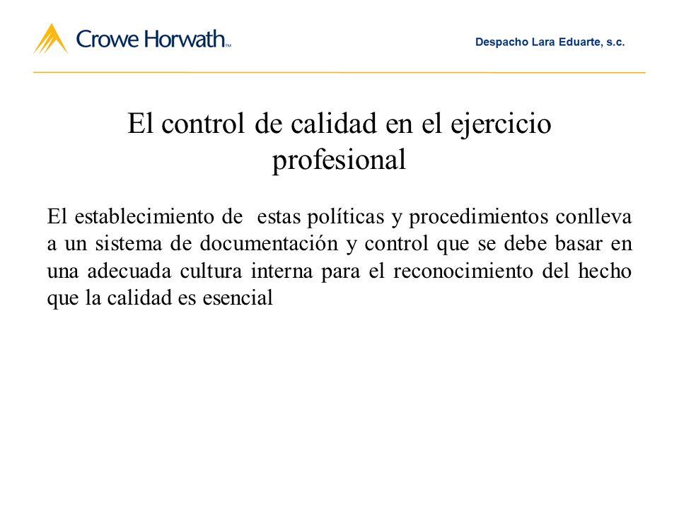 El control de calidad en el ejercicio profesional El establecimiento de estas políticas y procedimientos conlleva a un sistema de documentación y control que se debe basar en una adecuada cultura interna para el reconocimiento del hecho que la calidad es esencial