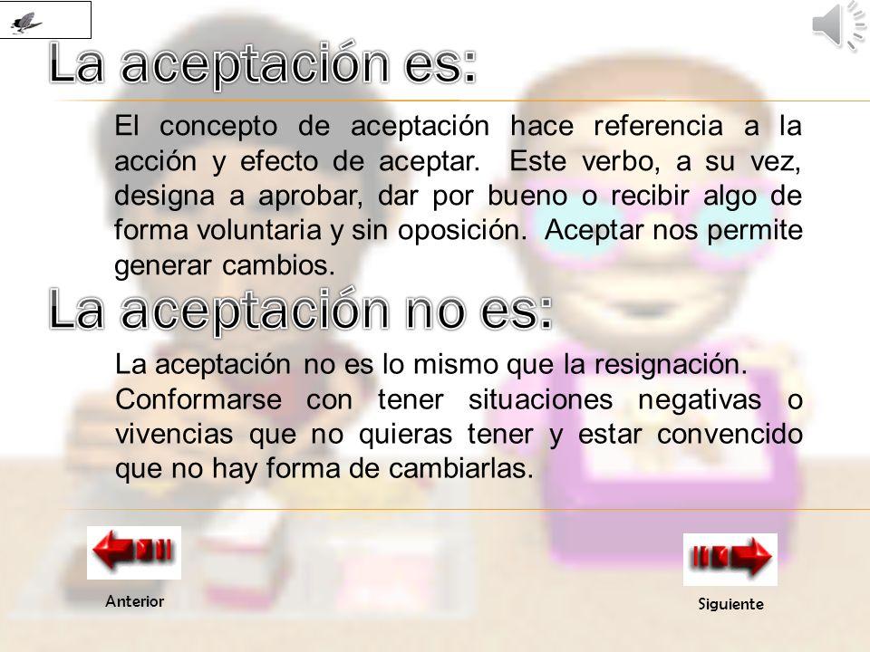 Anterior Siguiente El concepto de aceptación hace referencia a la acción y efecto de aceptar.