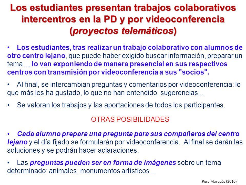 Los estudiantes presentan trabajos colaborativos intercentros en la PD y por videoconferencia (proyectos telemáticos) Los estudiantes, tras realizar u