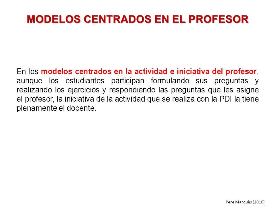 MODELOS CENTRADOS EN EL PROFESOR En los modelos centrados en la actividad e iniciativa del profesor, aunque los estudiantes participan formulando sus