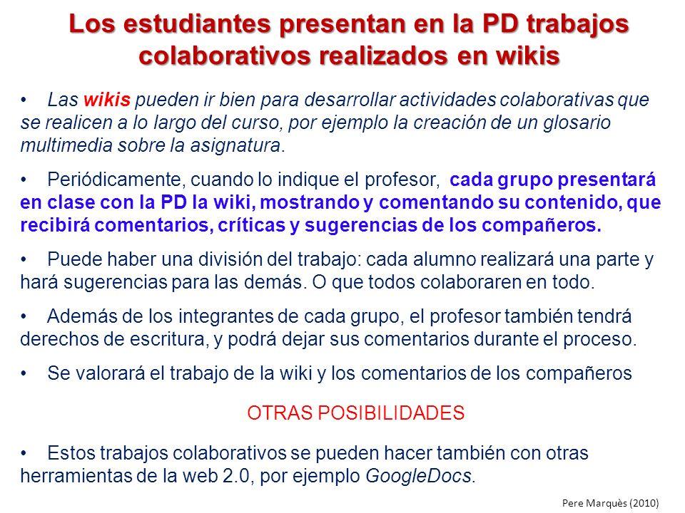 Los estudiantes presentan en la PD trabajos colaborativos realizados en wikis Las wikis pueden ir bien para desarrollar actividades colaborativas que