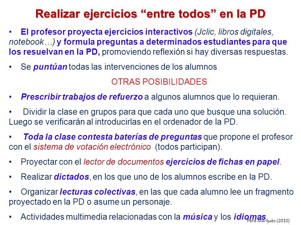 Realizar ejercicios entre todos en la PD El profesor proyecta ejercicios interactivos (Jclic, libros digitales, notebook…) y formula preguntas a deter