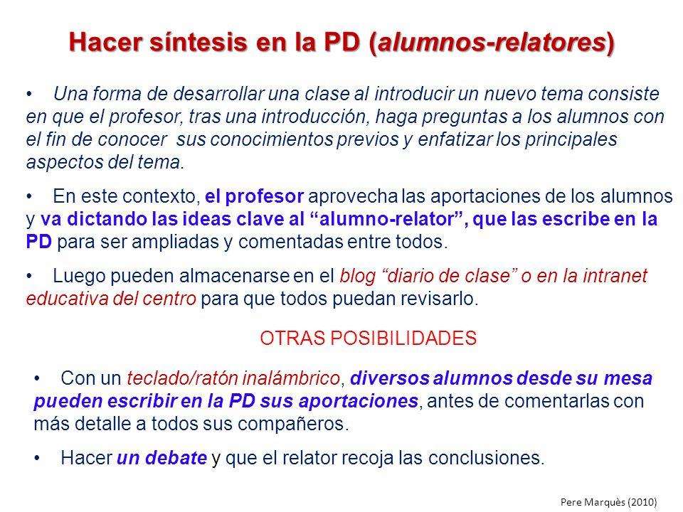 Hacer síntesis en la PD (alumnos-relatores) Una forma de desarrollar una clase al introducir un nuevo tema consiste en que el profesor, tras una intro