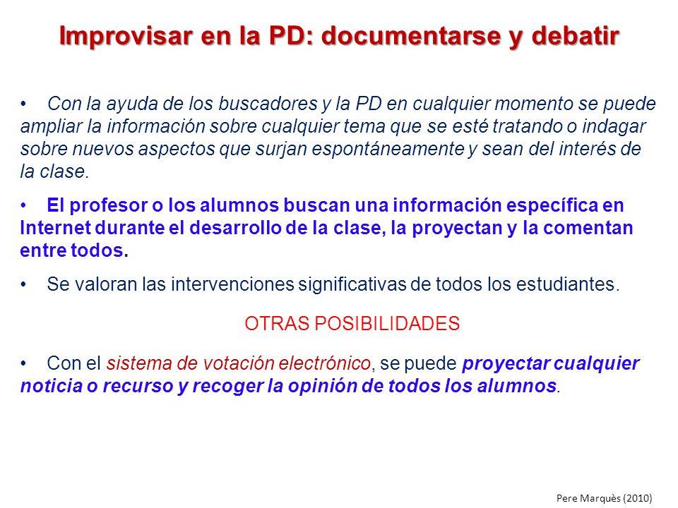 Improvisar en la PD: documentarse y debatir Con la ayuda de los buscadores y la PD en cualquier momento se puede ampliar la información sobre cualquie