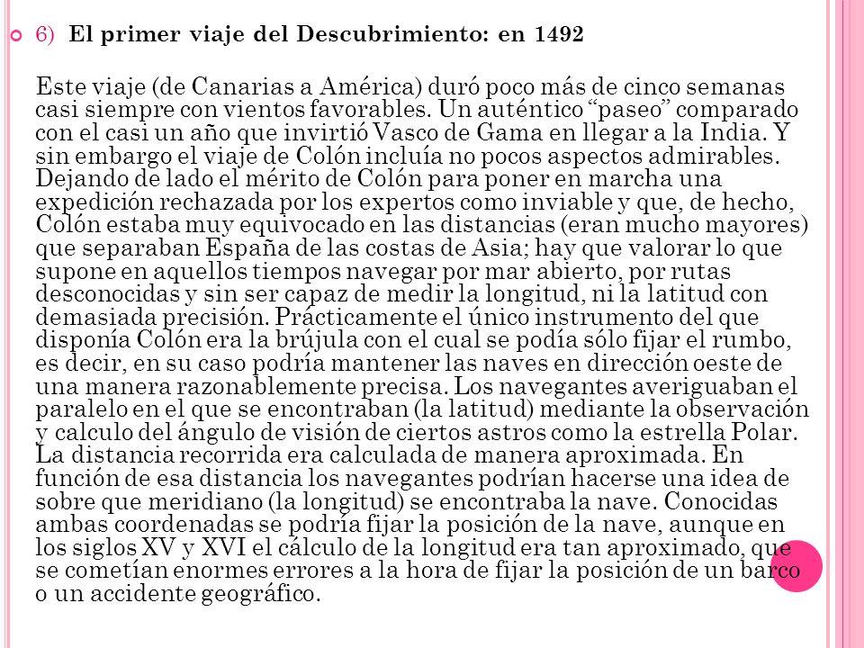 6) El primer viaje del Descubrimiento: en 1492 Este viaje (de Canarias a América) duró poco más de cinco semanas casi siempre con vientos favorables.