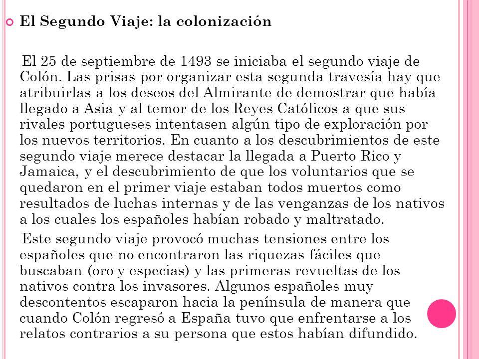El Segundo Viaje: la colonización El 25 de septiembre de 1493 se iniciaba el segundo viaje de Colón. Las prisas por organizar esta segunda travesía ha