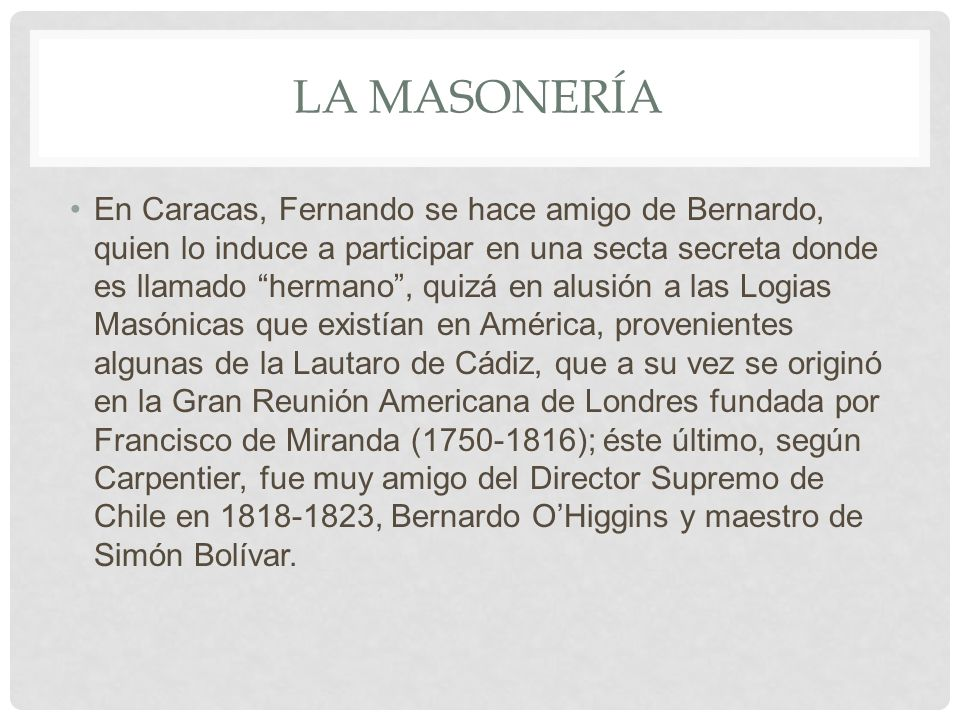 LA MASONERÍA En Caracas, Fernando se hace amigo de Bernardo, quien lo induce a participar en una secta secreta donde es llamado hermano, quizá en alus