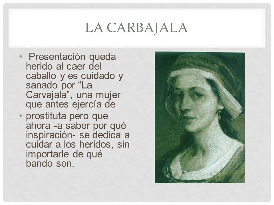 LA CARBAJALA Presentación queda herido al caer del caballo y es cuidado y sanado por La Carvajala, una mujer que antes ejercía de prostituta pero que