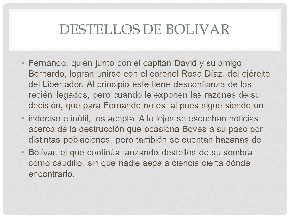 DESTELLOS DE BOLIVAR Fernando, quien junto con el capitán David y su amigo Bernardo, logran unirse con el coronel Roso Díaz, del ejército del Libertad