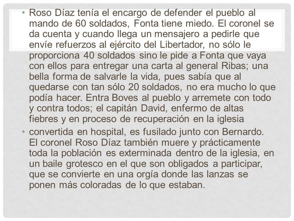 Roso Díaz tenía el encargo de defender el pueblo al mando de 60 soldados, Fonta tiene miedo. El coronel se da cuenta y cuando llega un mensajero a ped