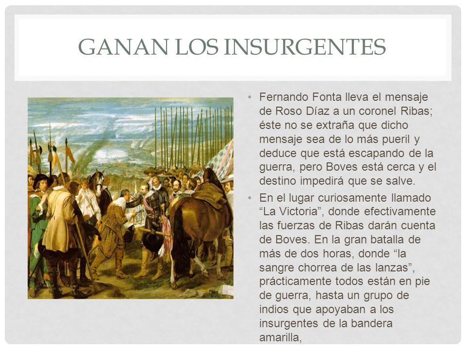 GANAN LOS INSURGENTES Fernando Fonta lleva el mensaje de Roso Díaz a un coronel Ribas; éste no se extraña que dicho mensaje sea de lo más pueril y ded