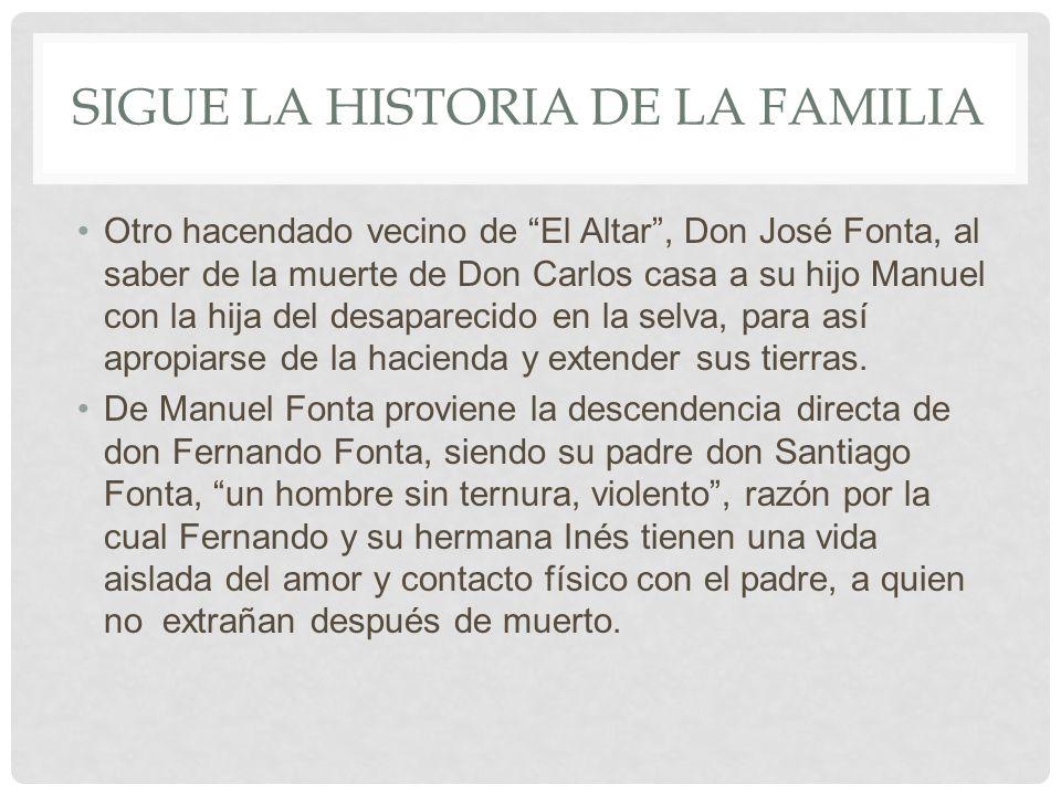SIGUE LA HISTORIA DE LA FAMILIA Otro hacendado vecino de El Altar, Don José Fonta, al saber de la muerte de Don Carlos casa a su hijo Manuel con la hi
