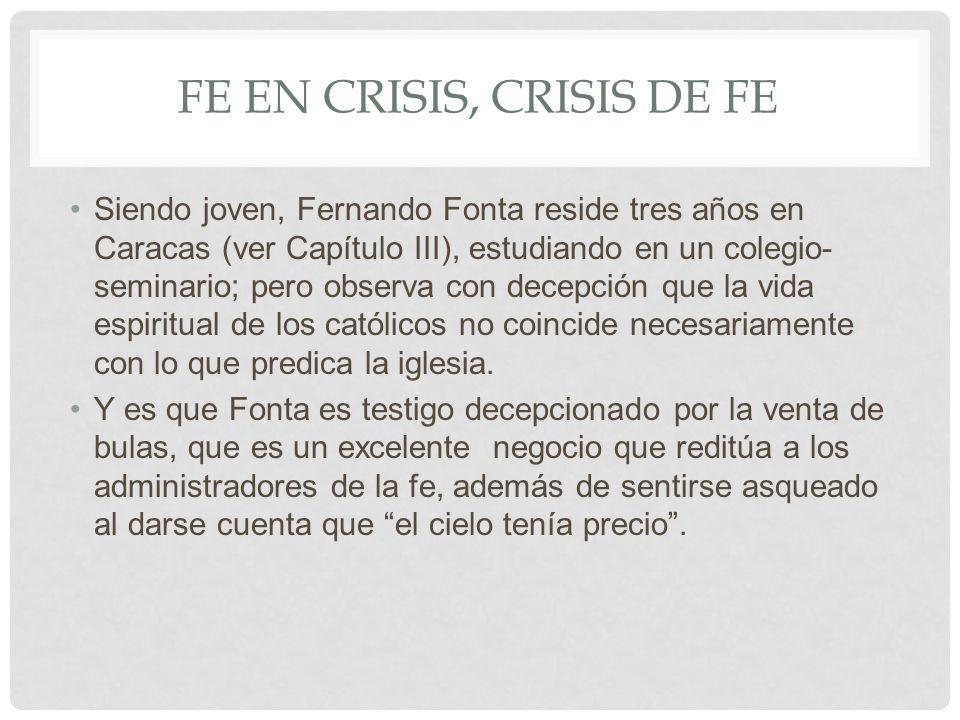 FE EN CRISIS, CRISIS DE FE Siendo joven, Fernando Fonta reside tres años en Caracas (ver Capítulo III), estudiando en un colegio- seminario; pero obse