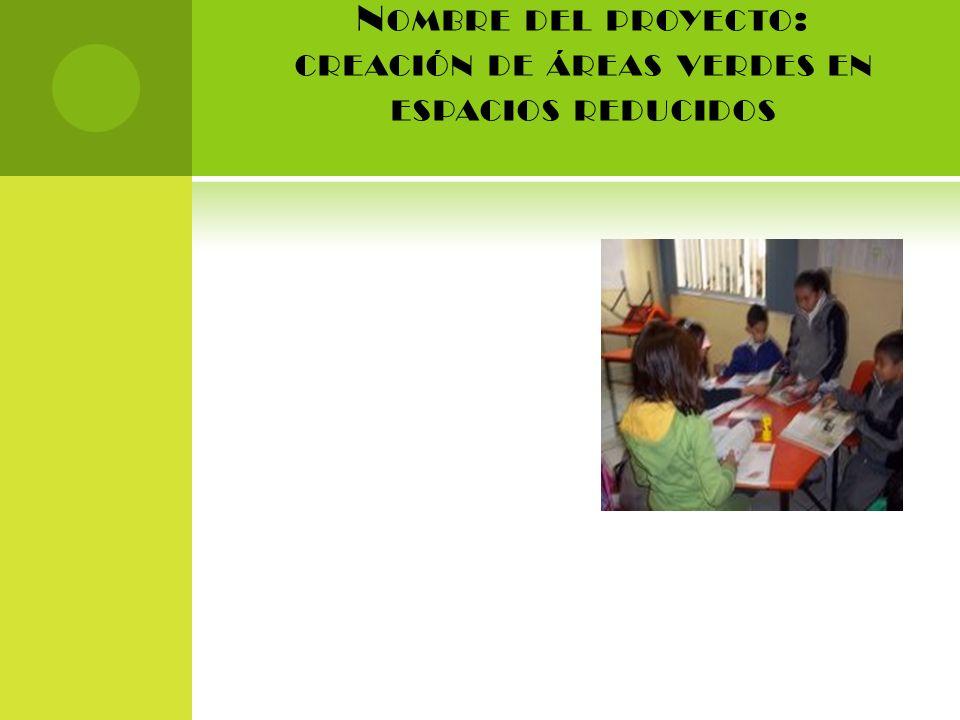 N OMBRE DEL PROYECTO : CREACIÓN DE ÁREAS VERDES EN ESPACIOS REDUCIDOS