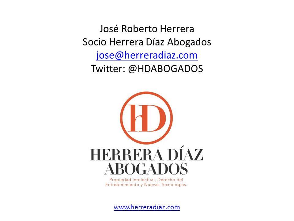 José Roberto Herrera Socio Herrera Díaz Abogados jose@herreradiaz.com Twitter: @HDABOGADOS www.herreradiaz.com