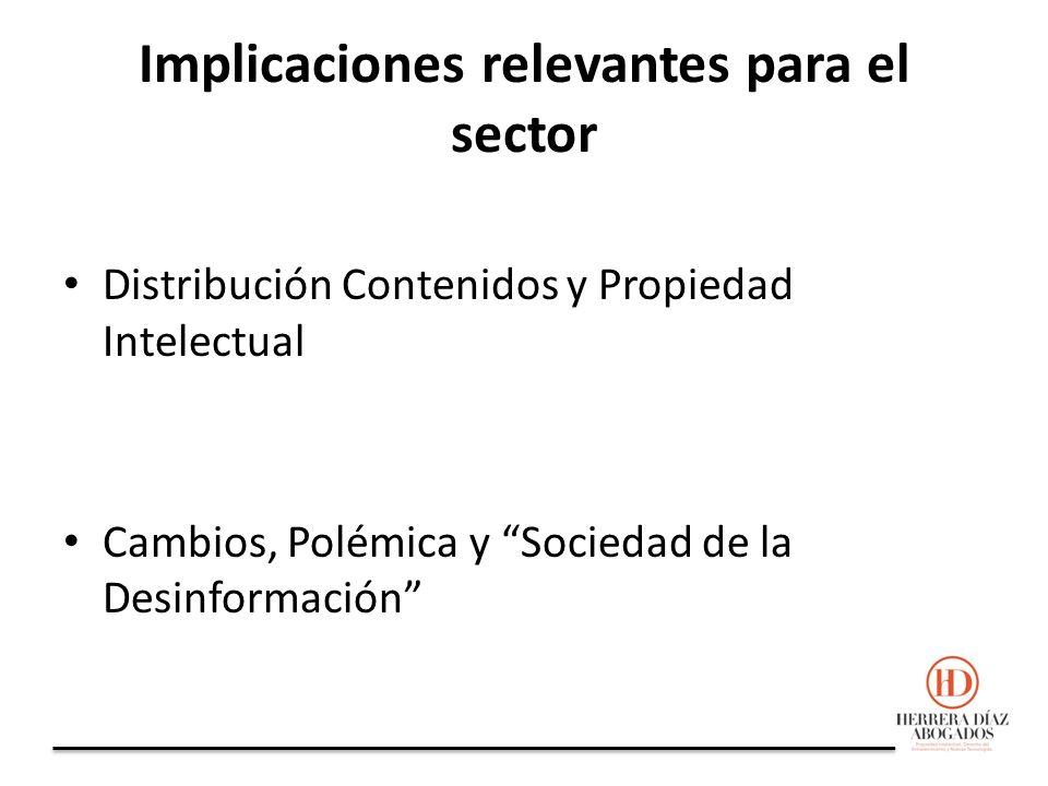 Implicaciones relevantes para el sector Distribución Contenidos y Propiedad Intelectual Cambios, Polémica y Sociedad de la Desinformación
