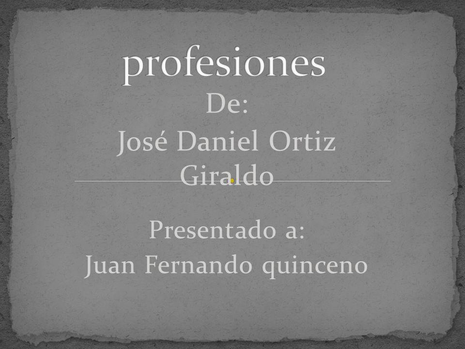 De: José Daniel Ortiz Giraldo Presentado a: Juan Fernando quinceno