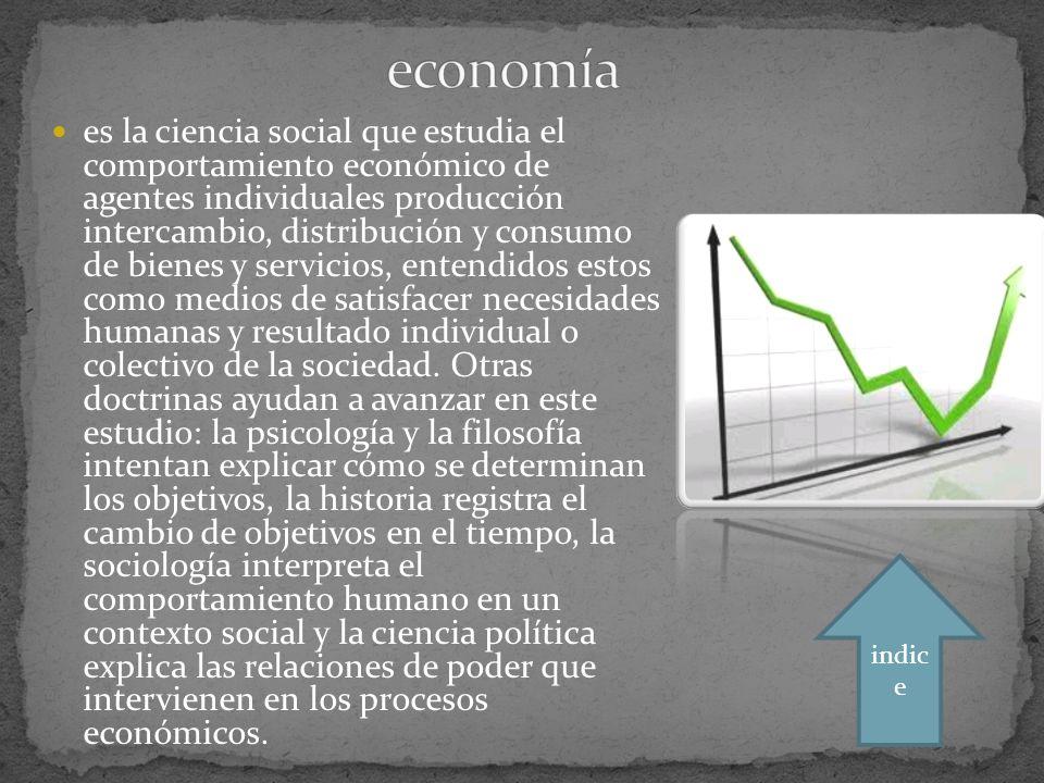 es la ciencia social que estudia el comportamiento económico de agentes individuales producción intercambio, distribución y consumo de bienes y servicios, entendidos estos como medios de satisfacer necesidades humanas y resultado individual o colectivo de la sociedad.