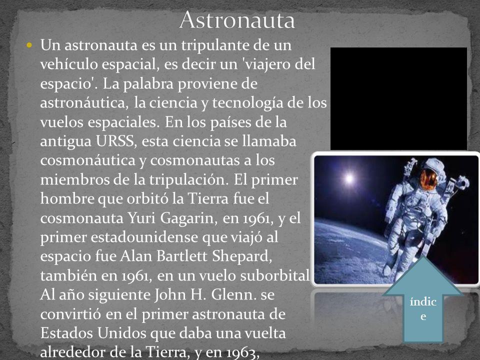 Un astronauta es un tripulante de un vehículo espacial, es decir un viajero del espacio .