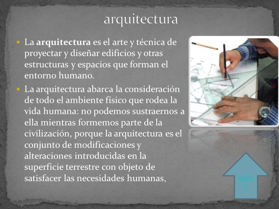 La arquitectura es el arte y técnica de proyectar y diseñar edificios y otras estructuras y espacios que forman el entorno humano.