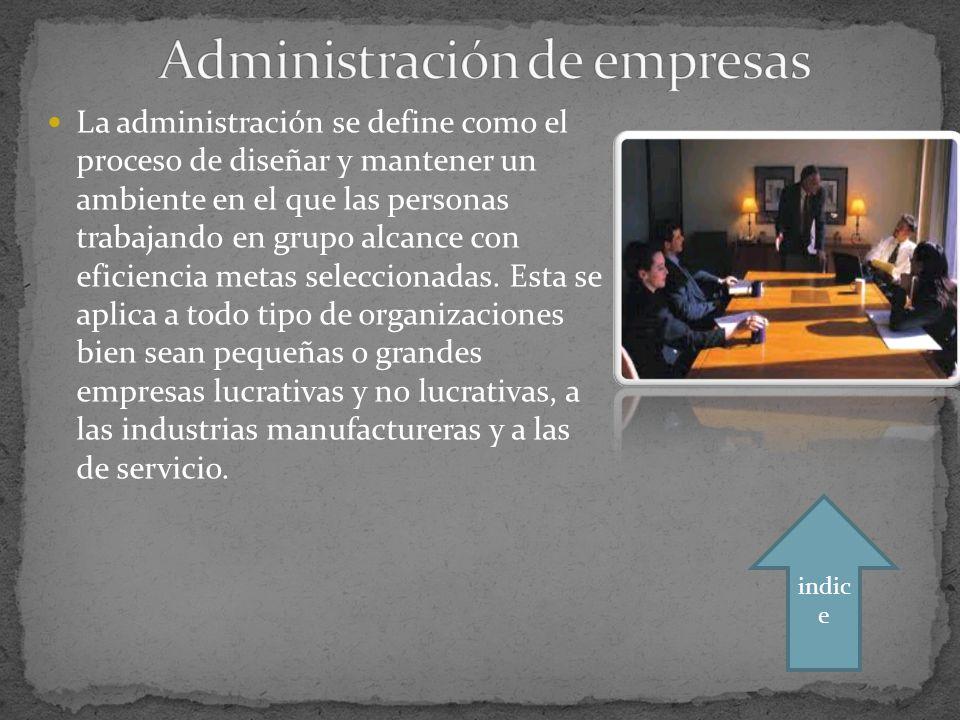La administración se define como el proceso de diseñar y mantener un ambiente en el que las personas trabajando en grupo alcance con eficiencia metas seleccionadas.