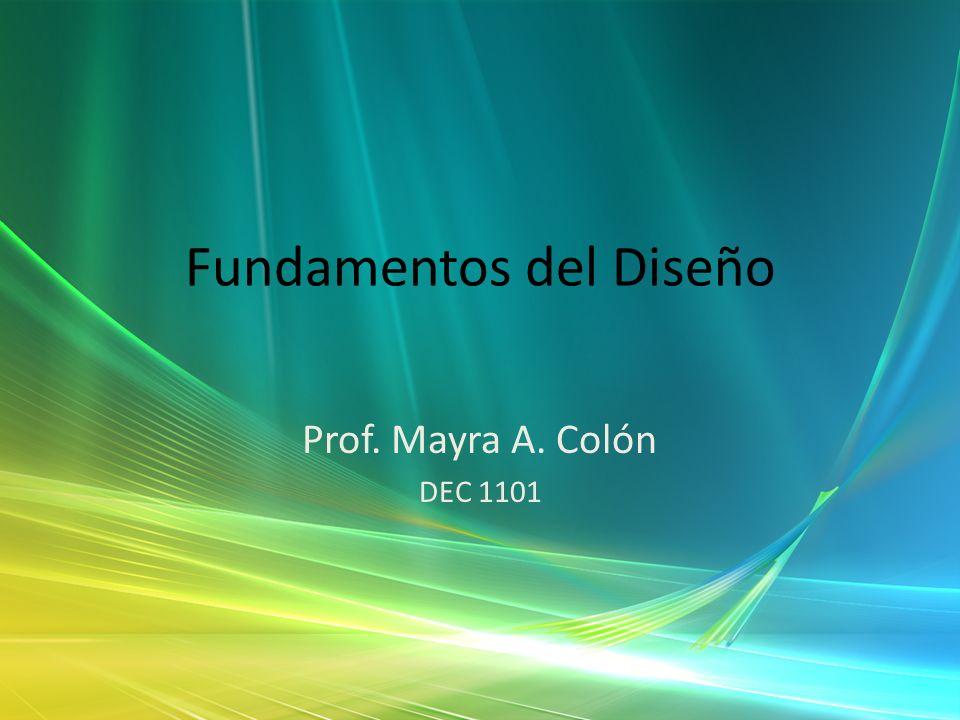 Fundamentos del Diseño Prof. Mayra A. Colón DEC 1101