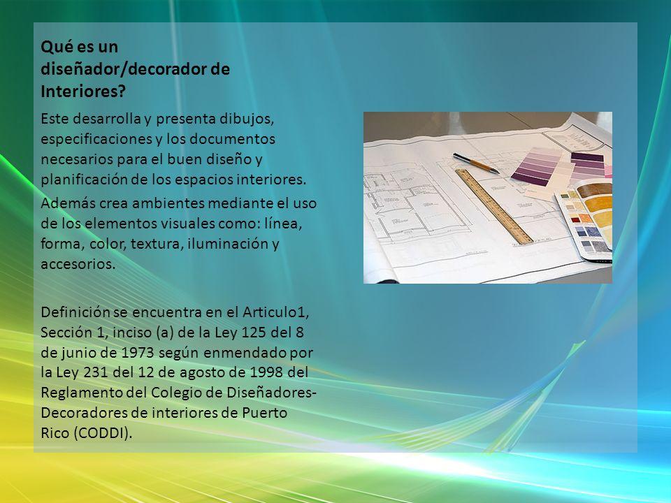 Qué es un diseñador/decorador de Interiores? Este desarrolla y presenta dibujos, especificaciones y los documentos necesarios para el buen diseño y pl
