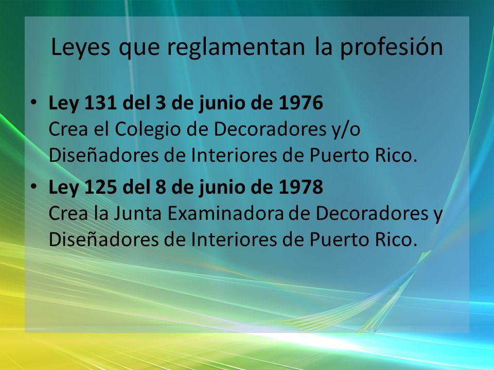 Leyes que reglamentan la profesión Ley 131 del 3 de junio de 1976 Crea el Colegio de Decoradores y/o Diseñadores de Interiores de Puerto Rico. Ley 125