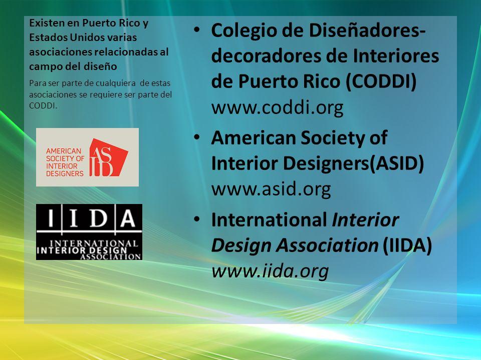 Existen en Puerto Rico y Estados Unidos varias asociaciones relacionadas al campo del diseño Colegio de Diseñadores- decoradores de Interiores de Puer