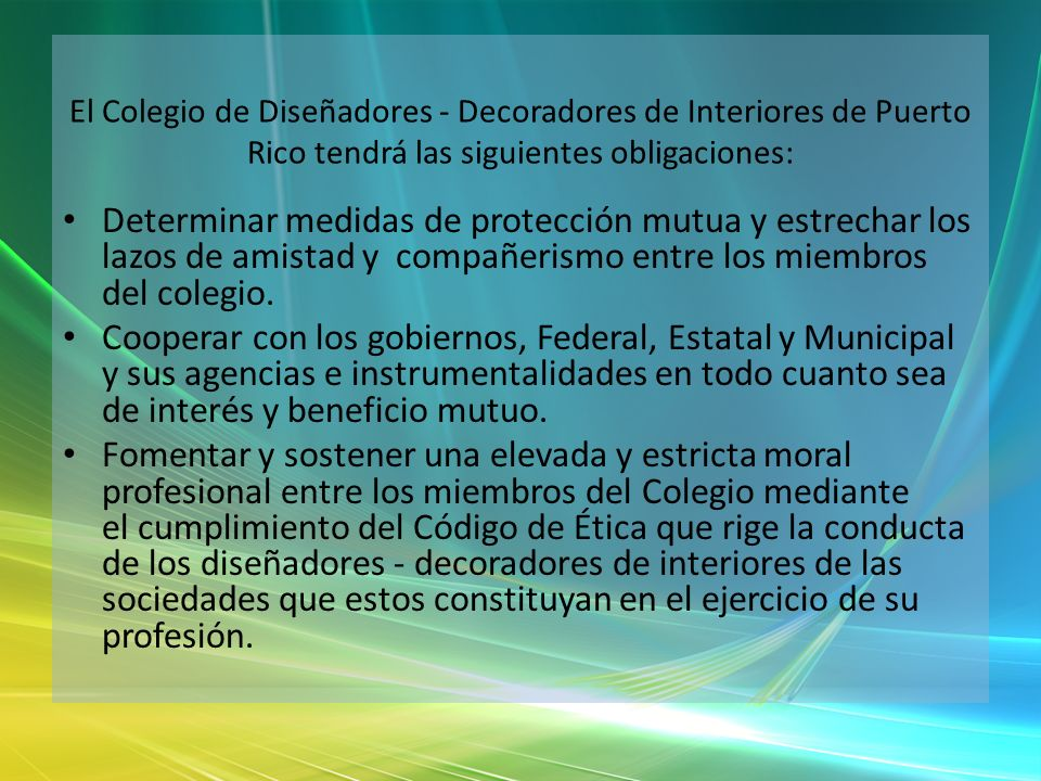 El Colegio de Diseñadores - Decoradores de Interiores de Puerto Rico tendrá las siguientes obligaciones: Determinar medidas de protección mutua y estr