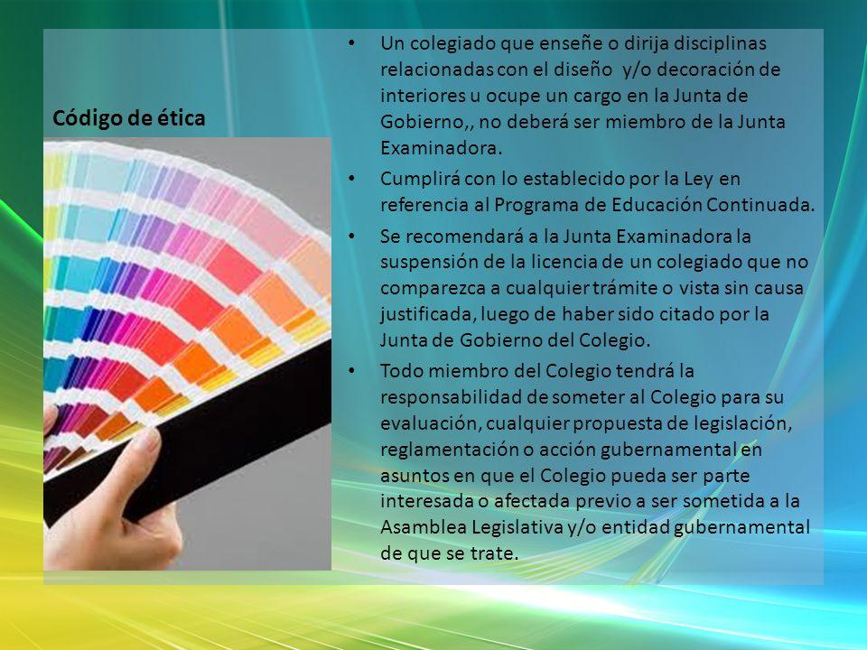 Código de ética Un colegiado que enseñe o dirija disciplinas relacionadas con el diseño y/o decoración de interiores u ocupe un cargo en la Junta de G