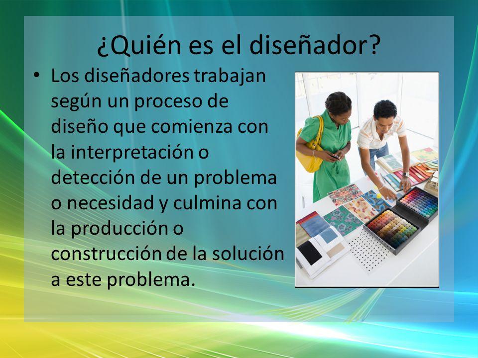 ¿Quién es el diseñador? Los diseñadores trabajan según un proceso de diseño que comienza con la interpretación o detección de un problema o necesidad