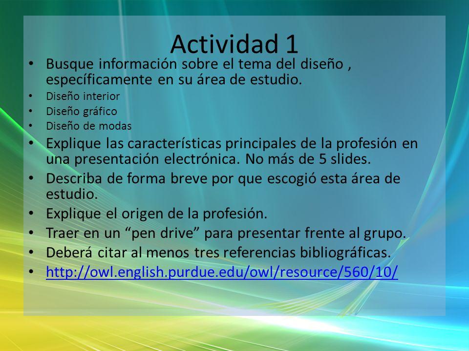 Actividad 1 Busque información sobre el tema del diseño, específicamente en su área de estudio. Diseño interior Diseño gráfico Diseño de modas Expliqu