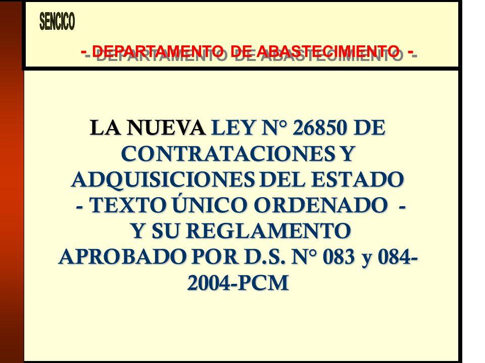 - DEPARTAMENTO DE ABASTECIMIENTO - LA NUEVA LEY N° 26850 DE CONTRATACIONES Y ADQUISICIONES DEL ESTADO - TEXTO ÚNICO ORDENADO - - TEXTO ÚNICO ORDENADO - Y SU REGLAMENTO Y SU REGLAMENTO APROBADO POR D.S.