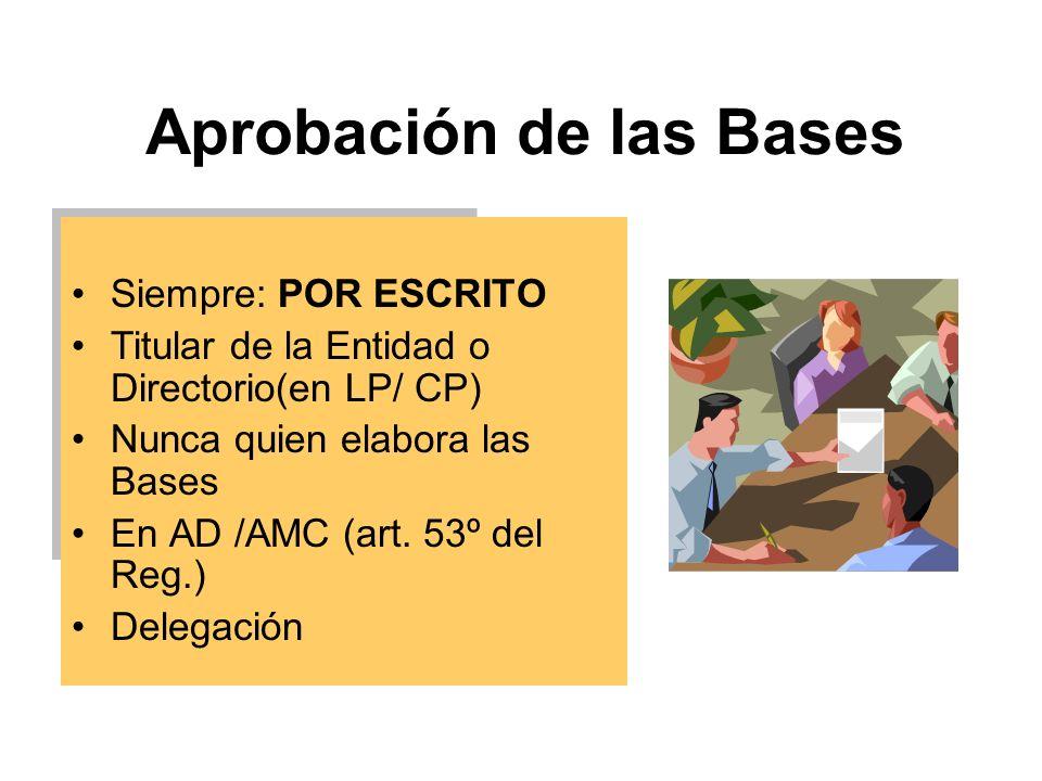 Aprobación de las Bases Siempre: POR ESCRITO Titular de la Entidad o Directorio(en LP/ CP) Nunca quien elabora las Bases En AD /AMC (art.