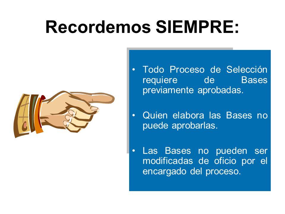 Recordemos SIEMPRE: Todo Proceso de Selección requiere de Bases previamente aprobadas.