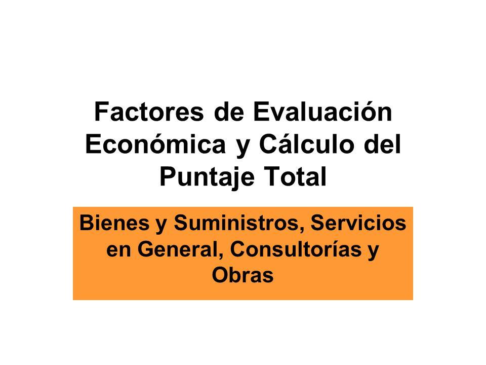 Factores de Evaluación Económica y Cálculo del Puntaje Total Bienes y Suministros, Servicios en General, Consultorías y Obras