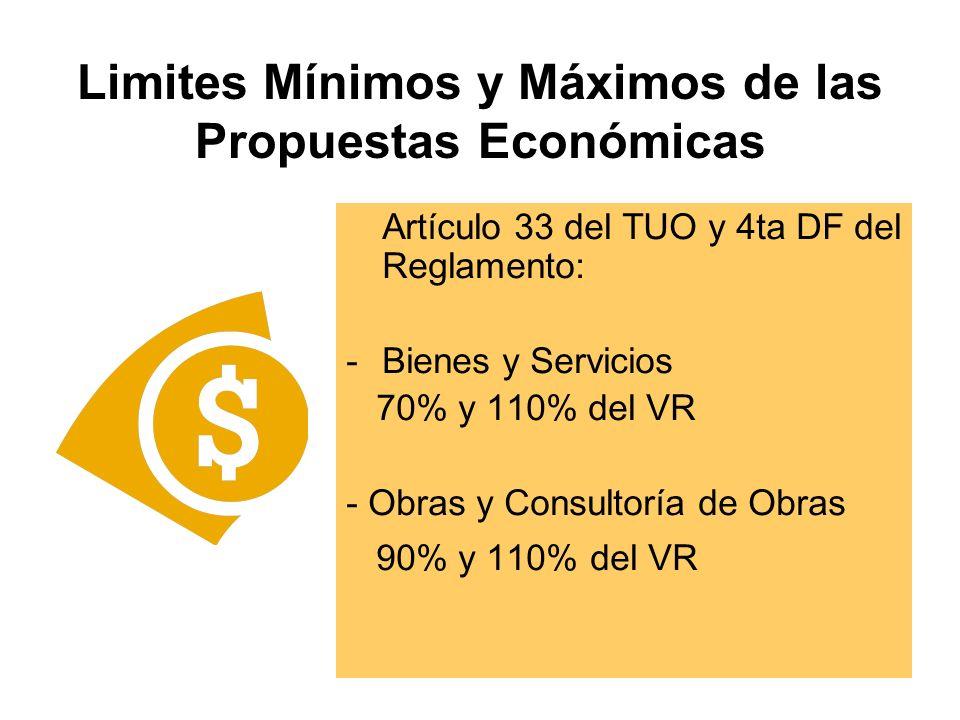 Limites Mínimos y Máximos de las Propuestas Económicas Artículo 33 del TUO y 4ta DF del Reglamento: -Bienes y Servicios 70% y 110% del VR - Obras y Consultoría de Obras 90% y 110% del VR