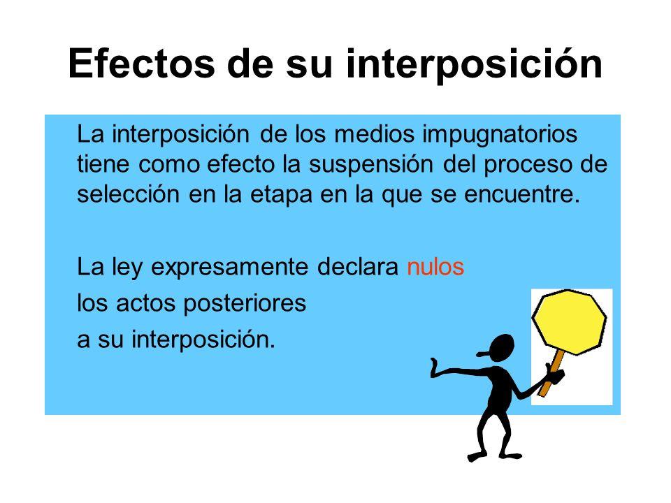 Efectos de su interposición La interposición de los medios impugnatorios tiene como efecto la suspensión del proceso de selección en la etapa en la que se encuentre.