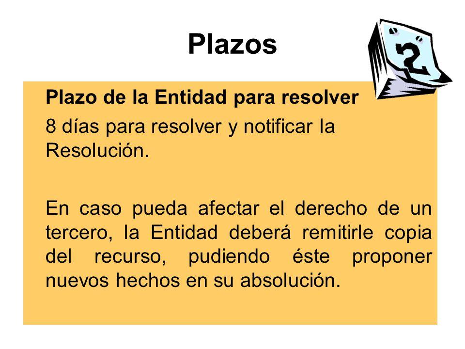 Plazos Plazo de la Entidad para resolver 8 días para resolver y notificar la Resolución.