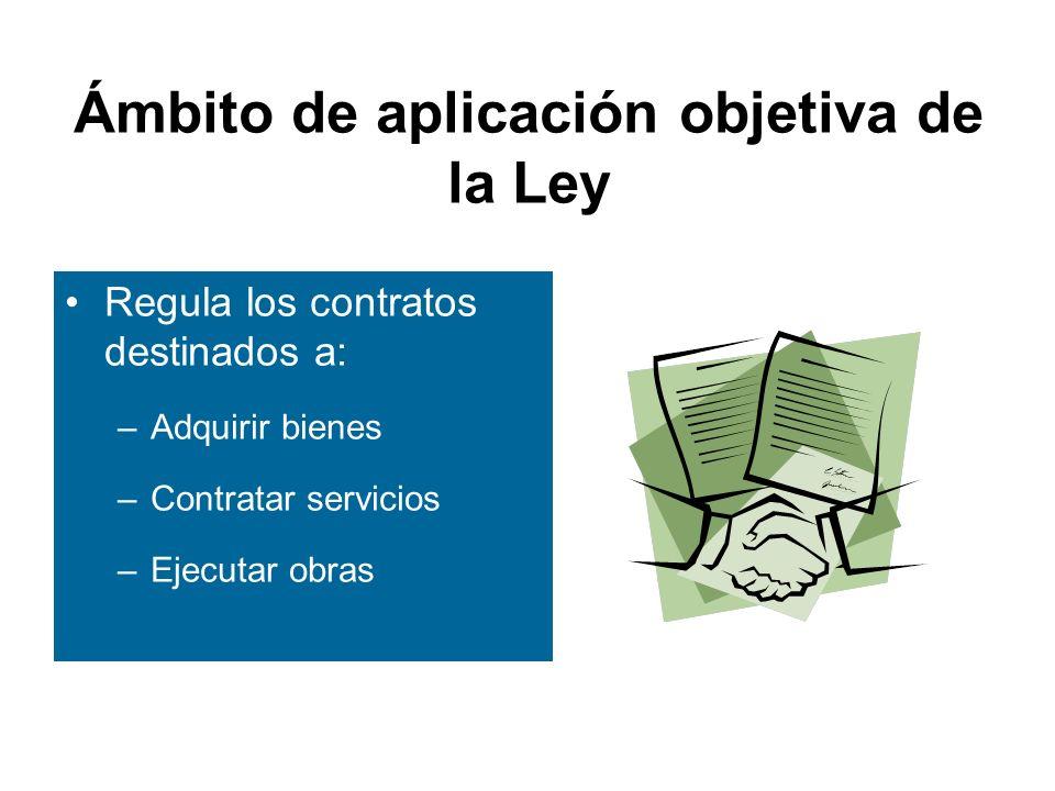 Ámbito de aplicación objetiva de la Ley Regula los contratos destinados a: –Adquirir bienes –Contratar servicios –Ejecutar obras