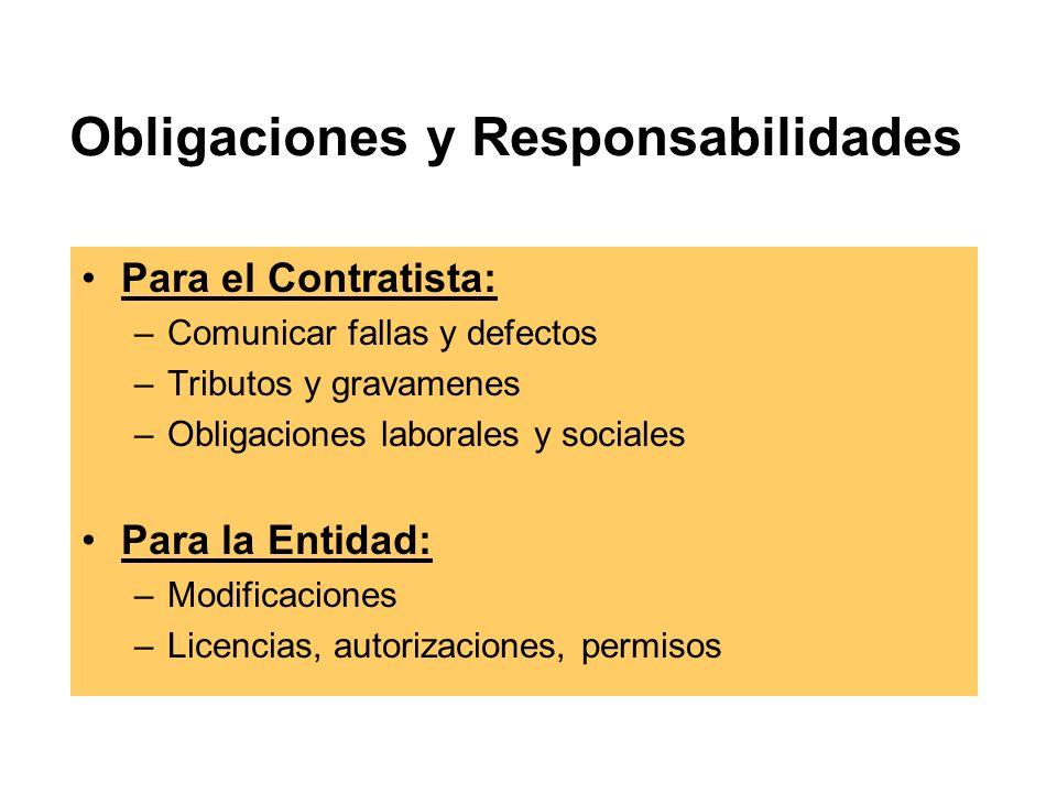 Obligaciones y Responsabilidades Para el Contratista: –Comunicar fallas y defectos –Tributos y gravamenes –Obligaciones laborales y sociales Para la Entidad: –Modificaciones –Licencias, autorizaciones, permisos
