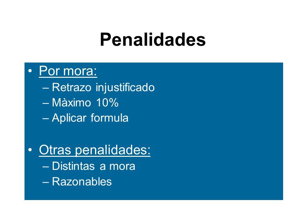 Penalidades Por mora: –Retrazo injustificado –Màximo 10% –Aplicar formula Otras penalidades: –Distintas a mora –Razonables
