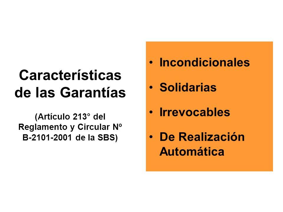 Características de las Garantías (Artículo 213° del Reglamento y Circular Nº B-2101-2001 de la SBS) Incondicionales Solidarias Irrevocables De Realización Automática